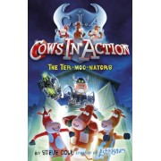 Cows in Action 1: The Ter-Moo-Nators by Steve Cole