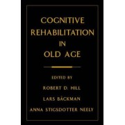 Cognitive Rehabilitation in Old Age by Robert D. Hill