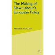 The Making of New Labours European Policy by Russell Holden
