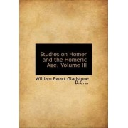 Studies on Homer and the Homeric Age, Volume III by William Ewart Gladstone