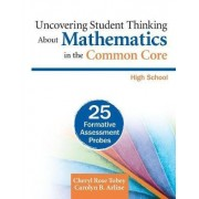 Uncovering Student Thinking About Mathematics in the Common Core, High School by Cheryl Rose Tobey