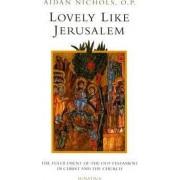 Lovely, Like Jerusalem by Aiden Nichols