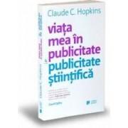 Viata mea in publicitate si publicitate stiintifica - Claude C. Hopkins