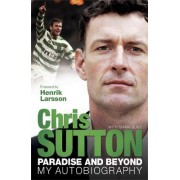 Paradise and Beyond: The Autobiography by Chris Sutton