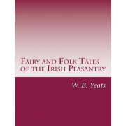Fairy and Folk Tales of the Irish Peasantry by W B Yeats