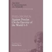 Philoponus: Against Proclus on the Eternity of the World 1-5 by Philoponus