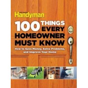 100 Things Every Homeowner Must Know by Editors of Family Handyman