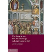 The Franciscans and Art Patronage in Late Medieval Italy by Louise Bourdua