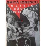 Politica In Cautarea Fericirii - Ghita Ionescu