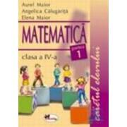 Matematica cls 4 caietul elevului partea 1+2 - Aurel Maior Angelica Calugarita Elena Maior
