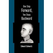 One Step Forward, Two Steps Backward by Edward Schwartz