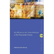 Key Writers on Art: From Antiquity to the Nineteenth Century by Chris Murray