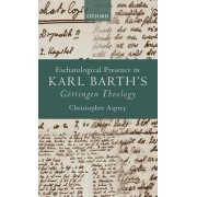 Eschatological Presence in Karl Barth's Gottingen Theology by Mr. Christopher Asprey