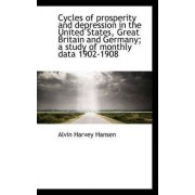 Cycles of Prosperity and Depression in the United States, Great Britain and Germany; A Study of Mont by Alvin Harvey Hansen