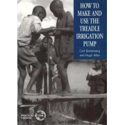 How to Make and Use the Treadle Irrigation Pump by Carl Bielenberg