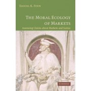 The Moral Ecology of Markets by Daniel Finn