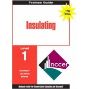 Insulating Level 1 Trainee Guide by Nccer