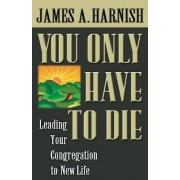 You Only Have to Die by James A Harnish