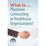 What Is...Physician Contracting in Healthcare Organizations?
