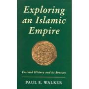 Exploring an Islamic Empire by Paul E. Walker
