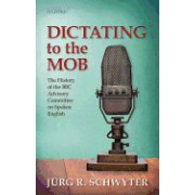 Dictating to the Mob: The History of the BBC Advisory Committee on Spoken English
