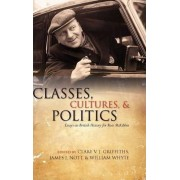 Classes, Cultures, and Politics by Clare V.J. Griffiths