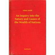 An Inquiry into the Nature and Causes of the Wealth of Nations (eBook)