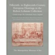 The Robert Lehman Collection at the Metropolitan Museum of Art: Fifteenth to Eighteenth-Century European Drawings: Central Europe, The Netherlands, France, England v. 7 by Egbert Haverkamp-Begemann