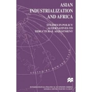 Asian Industrialization and Africa: Studies in Policy Alternatives to Structural Adjustment 1995 by Howard Stein