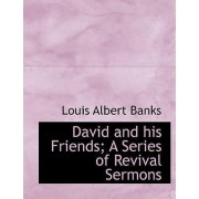 David and His Friends; A Series of Revival Sermons by Louis Albert Banks