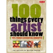 100 Things Every Artist Should Know by Artists of Walter Foster
