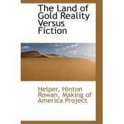 The Land of Gold Reality Versus Fiction by Helper Hinton Rowan