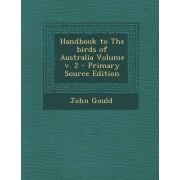 Handbook to the Birds of Australia Volume V. 2 - Primary Source Edition by Emeritus Professor John Gould