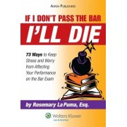 If I Don't Pass the Bar I'll Die by Rosemary La Puma