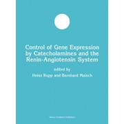Control of Gene Expression by Catecholamines and the Renin-angiotensin System by Heinz Rupp