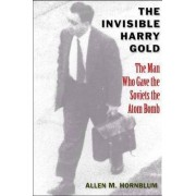The Invisible Harry Gold by Allen M. Hornblum