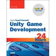 Unity Game Development in 24 Hours, Sams Teach Yourself by Mike Geig