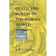 Death and Burial in the Roman World by J.M.C. Toynbee