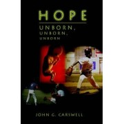 Hope Unborn, Unborn, Unborn by John G. Carswell
