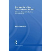 The Identity of the Constitutional Subject by Michel Rosenfeld