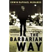 The Barbarian Way by Erwin Raphael McManus