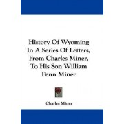History of Wyoming in a Series of Letters, from Charles Miner, to His Son William Penn Miner by Charles Miner
