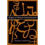 Origins of Human Communication by Michael Tomasello