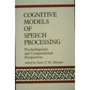 Cognitive Models of Speech Processing by Gerry T. M. Altmann