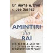 Amintiri din rai - Wayne W. Dyer Dee Garnes
