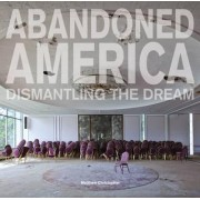 Abandoned America: Dismantling the Dream by Matthew Christopher