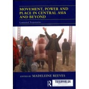 Movement, Power and Place in Central Asia and Beyond by Madeleine Reeves