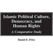 Islamic Political Culture, Democracy and Human Rights by Daniel E. Price