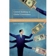 Central Banking as Global Governance by Rodney Bruce Hall