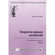Dreptul de optiune succesorala vol.2. Studii teoretice si practice - Daniela Negrila